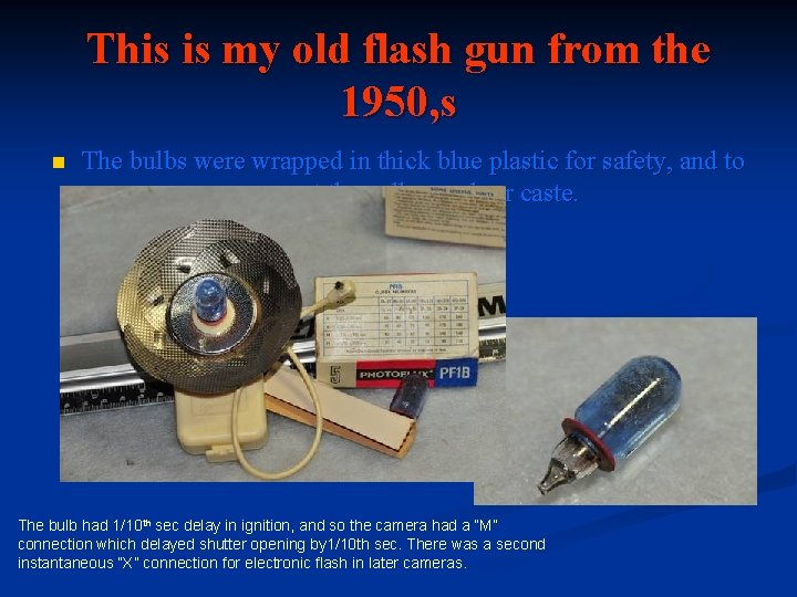 This is my old flash gun from the 1950, s n The bulbs were