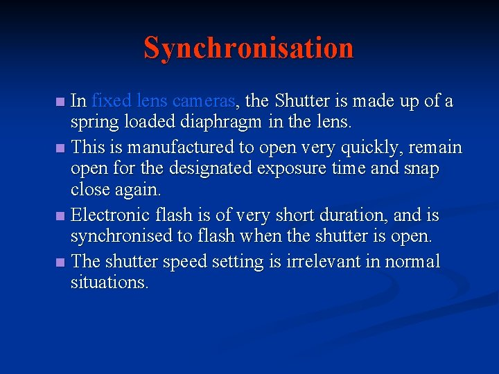 Synchronisation In fixed lens cameras, the Shutter is made up of a spring loaded