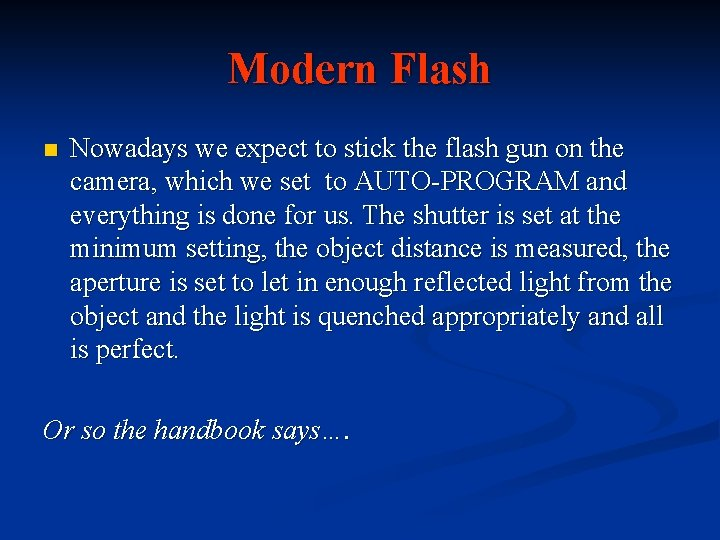 Modern Flash n Nowadays we expect to stick the flash gun on the camera,