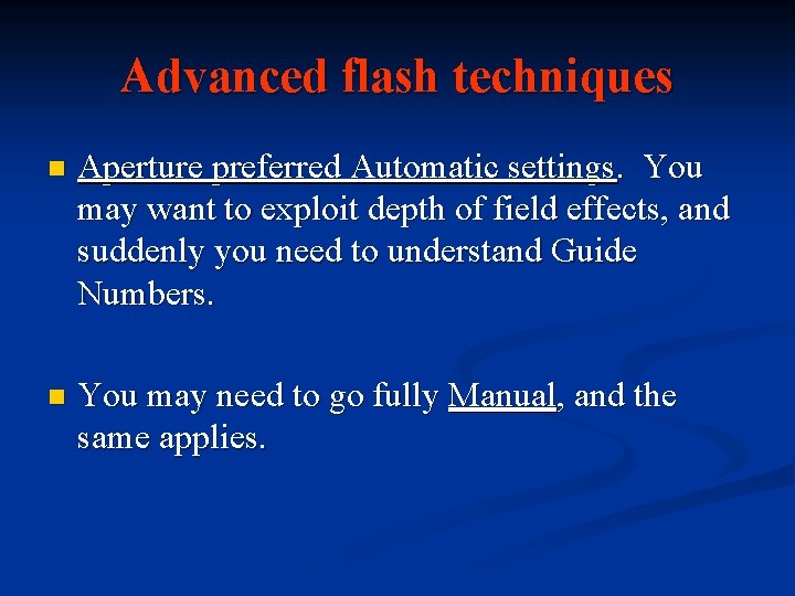 Advanced flash techniques n Aperture preferred Automatic settings. You may want to exploit depth