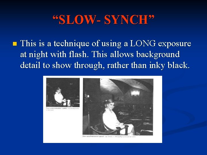 """""""SLOW- SYNCH"""" n This is a technique of using a LONG exposure at night"""