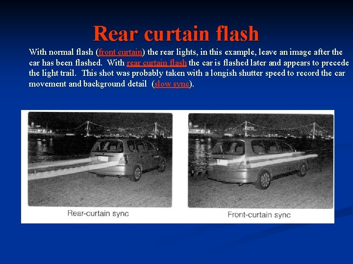 Rear curtain flash With normal flash (front curtain) the rear lights, in this example,