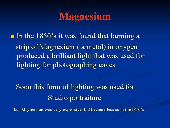 Magnesium n In the 1850's it was found that burning a strip of Magnesium
