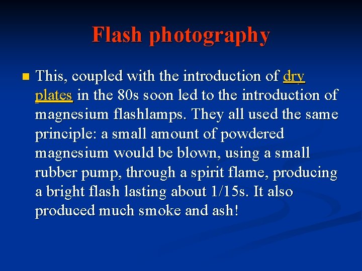 Flash photography n This, coupled with the introduction of dry plates in the 80