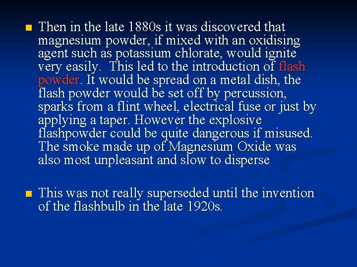 n Then in the late 1880 s it was discovered that magnesium powder, if