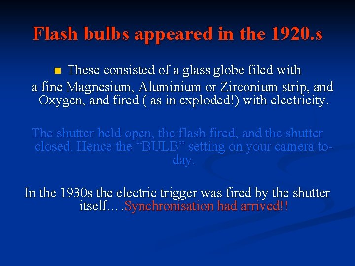 Flash bulbs appeared in the 1920. s These consisted of a glass globe filed