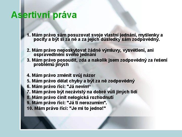 Asertivní práva 1. Mám právo sám posuzovat svoje vlastní jednání, myšlenky a pocity a