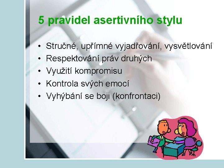 5 pravidel asertivního stylu • • • Stručné, upřímné vyjadřování, vysvětlování Respektování práv druhých