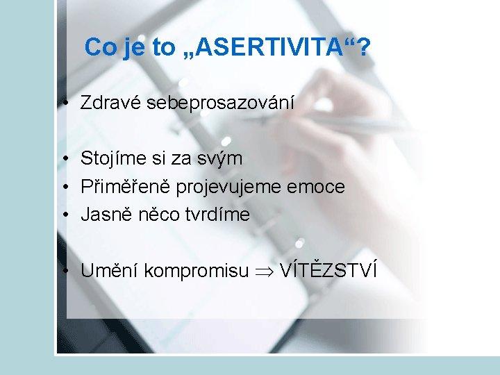 """Co je to """"ASERTIVITA""""? • Zdravé sebeprosazování • Stojíme si za svým • Přiměřeně"""