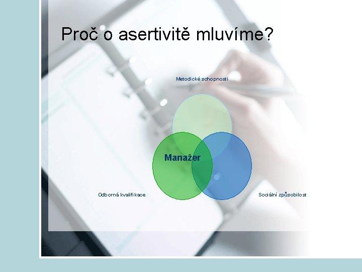 Proč o asertivitě mluvíme? Metodické schopnosti Manažer Odborná kvalifikace Sociální způsobilost