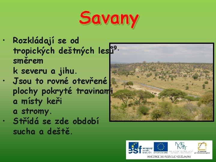 Savany • Rozkládají se od tropických deštných lesů 9. směrem k severu a jihu.