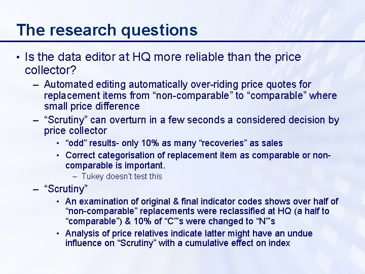 The research questions • Is the data editor at HQ more reliable than the