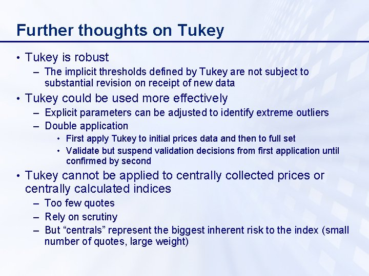 Further thoughts on Tukey • Tukey is robust – The implicit thresholds defined by
