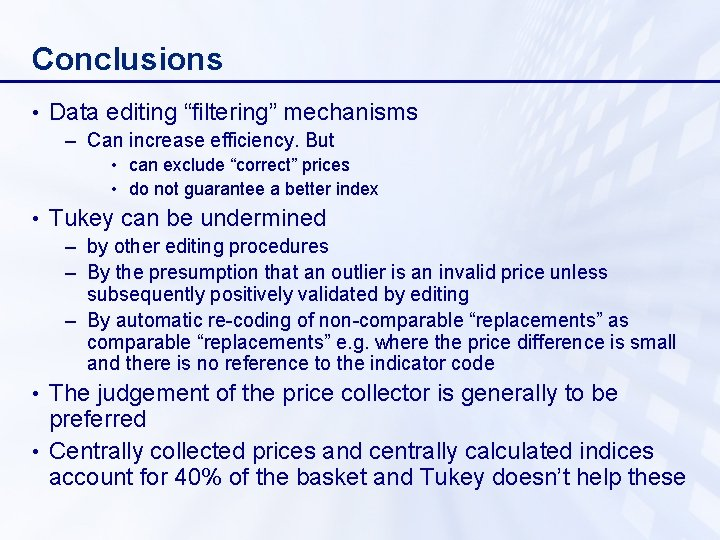 """Conclusions • Data editing """"filtering"""" mechanisms – Can increase efficiency. But • can exclude"""