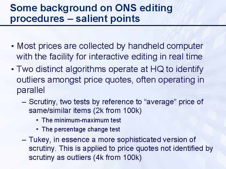 Some background on ONS editing procedures – salient points • Most prices are collected