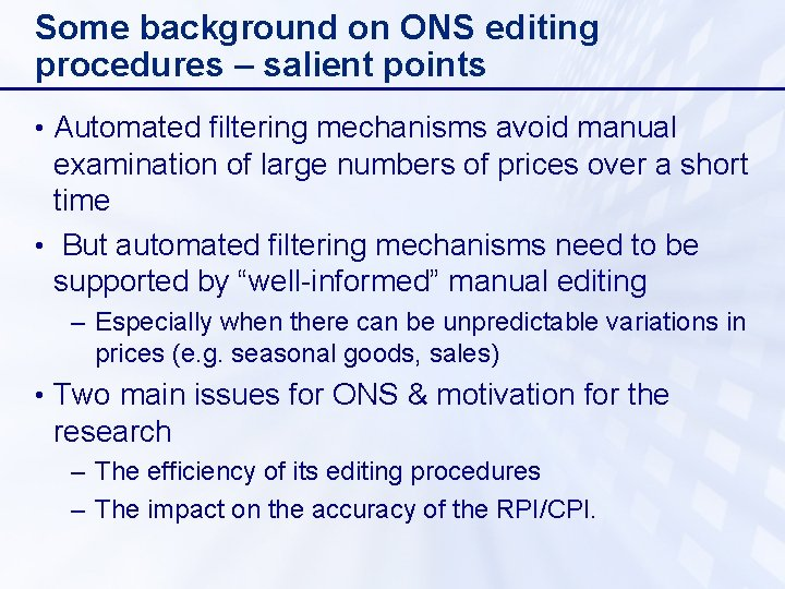 Some background on ONS editing procedures – salient points • Automated filtering mechanisms avoid