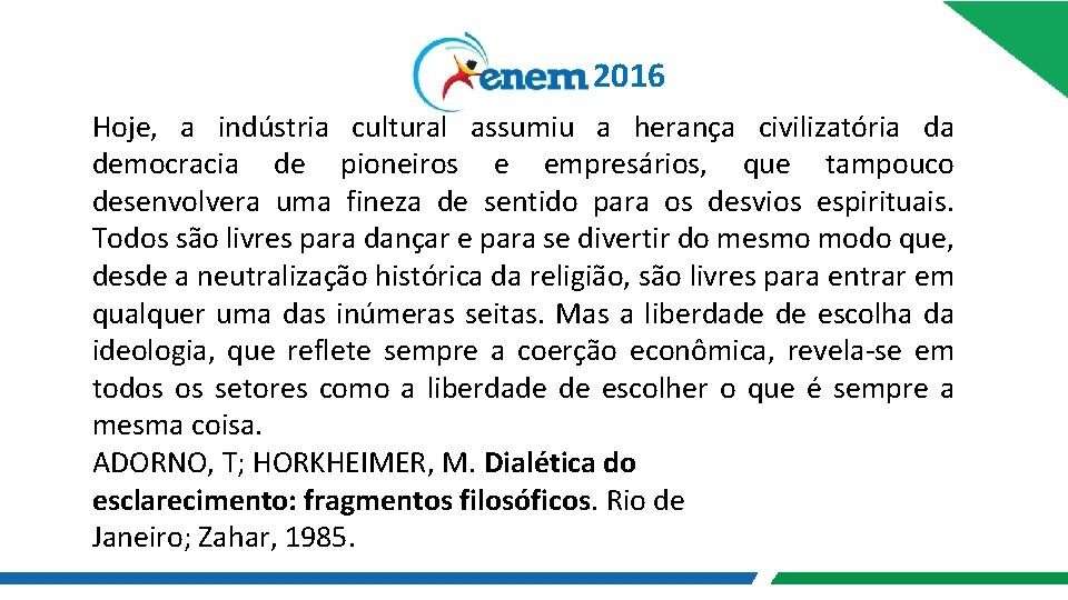2016 Hoje, a indústria cultural assumiu a herança civilizatória da democracia de pioneiros e