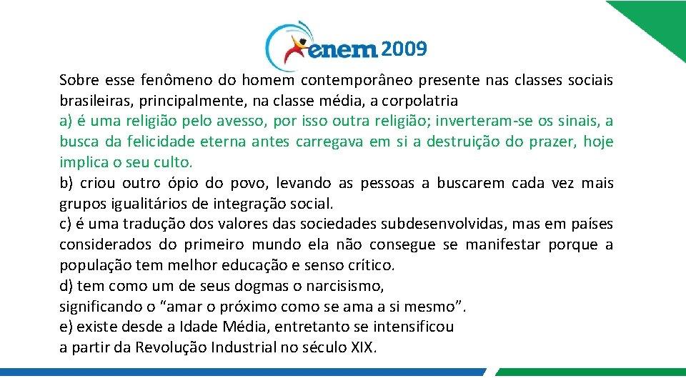 2009 Sobre esse fenômeno do homem contemporâneo presente nas classes sociais brasileiras, principalmente, na