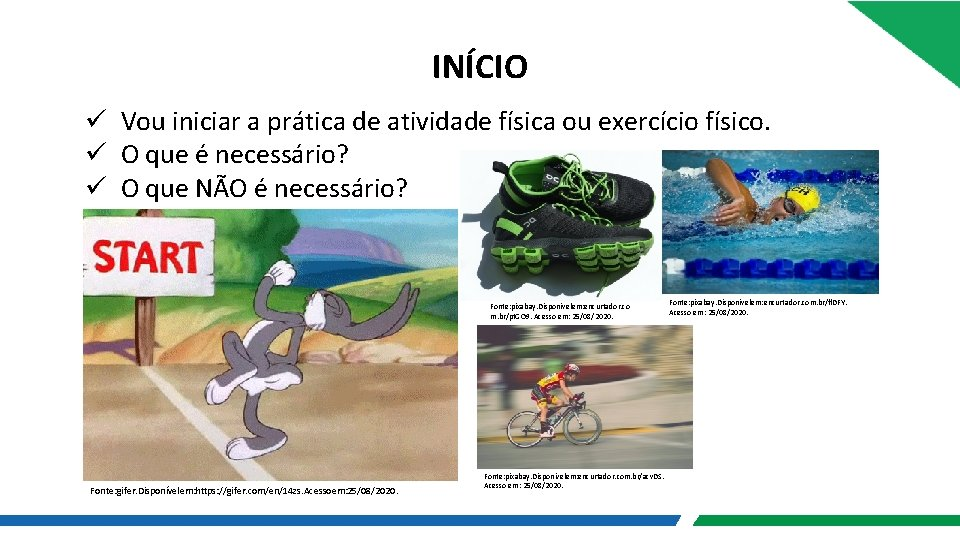 INÍCIO ü Vou iniciar a prática de atividade física ou exercício físico. ü O