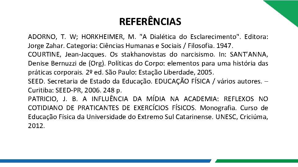 REFERÊNCIAS ADORNO, T. W; HORKHEIMER, M.