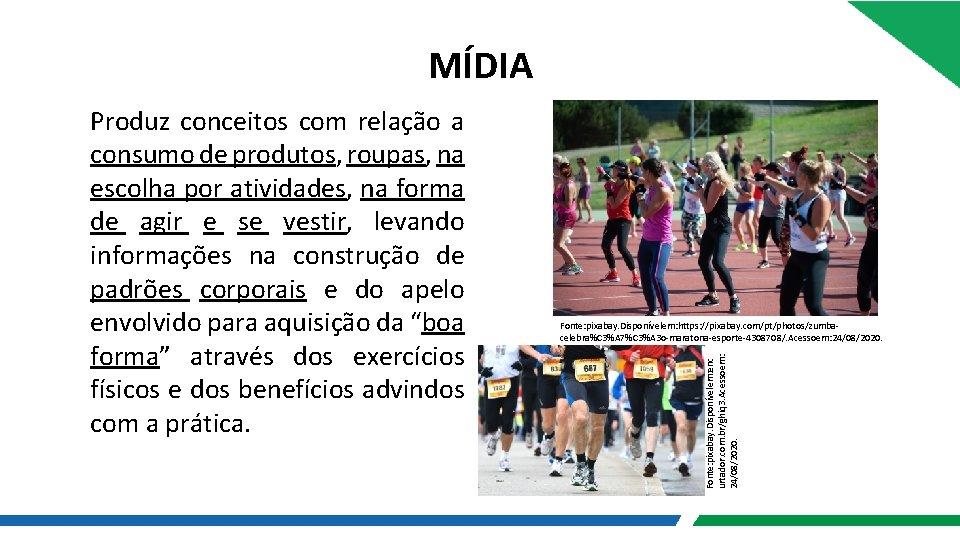 MÍDIA Fonte: pixabay. Disponívelem: https: //pixabay. com/pt/photos/zumbacelebra%C 3%A 7%C 3%A 3 o-maratona-esporte-4308708/. Acessoem: 24/08/2020.