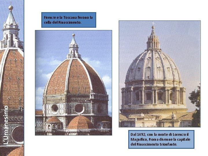 L'Umanesimo Firenze e la Toscana furono la culla del Rinascimento. Dal 1492, con la