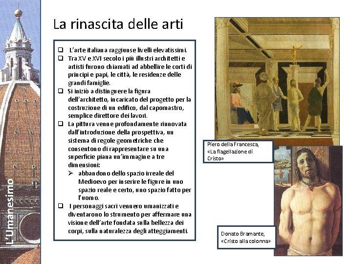 L'Umanesimo La rinascita delle arti q L'arte italiana raggiunse livelli elevatissimi. q Tra XV