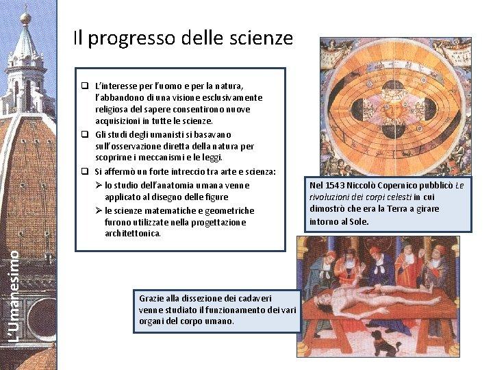 Il progresso delle scienze L'Umanesimo q L'interesse per l'uomo e per la natura, l'abbandono