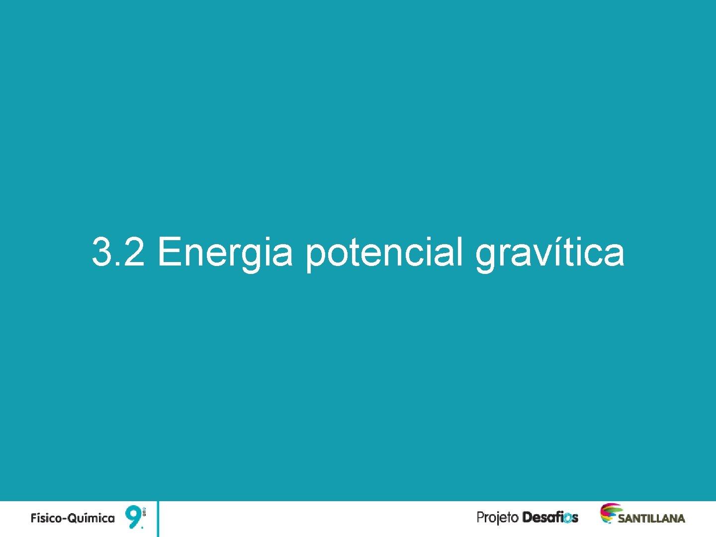 Unidade 3 Forças, Movimentos e Energia 3. 2 Energia potencial gravítica