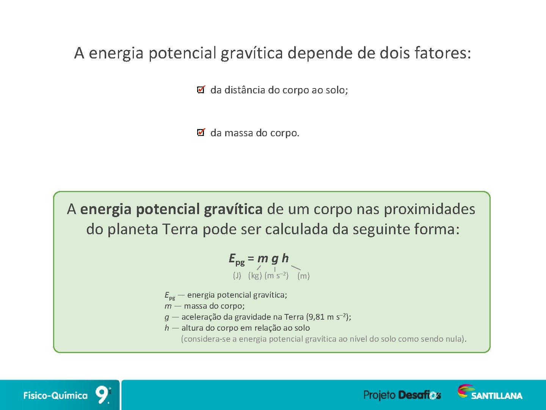 A energia potencial gravítica depende de dois fatores: da distância do corpo ao solo;
