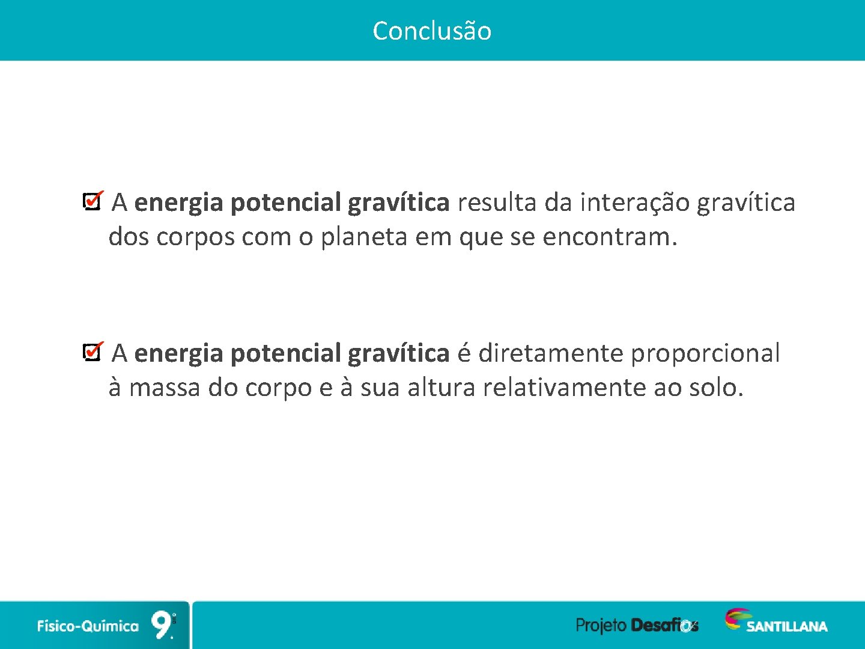 Conclusão A energia potencial gravítica resulta da interação gravítica dos corpos com o planeta