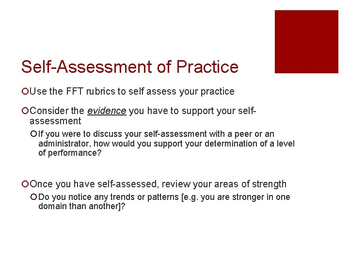 Self-Assessment of Practice ¡Use the FFT rubrics to self assess your practice ¡Consider the