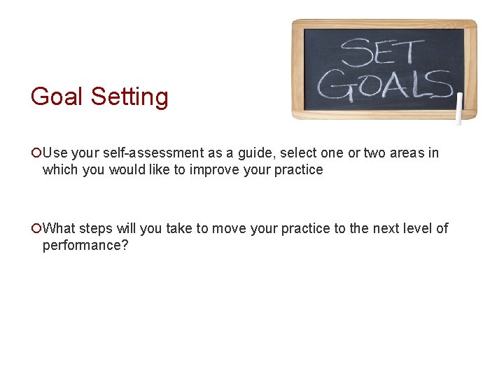 Goal Setting ¡Use your self-assessment as a guide, select one or two areas in