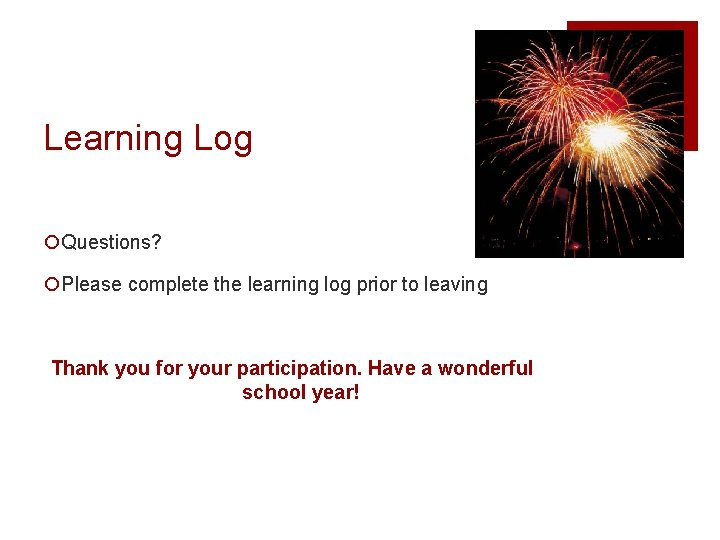 Learning Log ¡Questions? ¡Please complete the learning log prior to leaving Thank you for