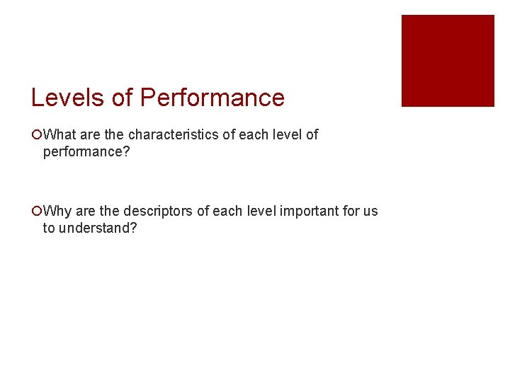 Levels of Performance ¡What are the characteristics of each level of performance? ¡Why are