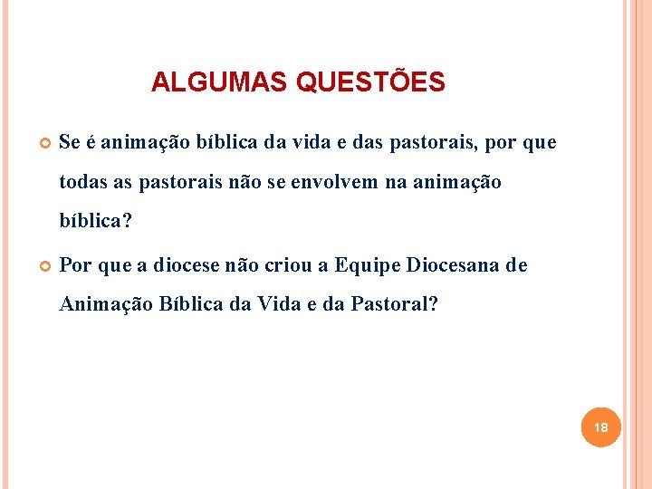 ALGUMAS QUESTÕES Se é animação bíblica da vida e das pastorais, por que todas