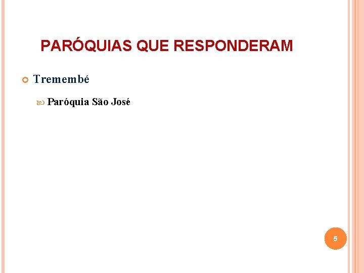 PARÓQUIAS QUE RESPONDERAM Tremembé Paróquia São José 5