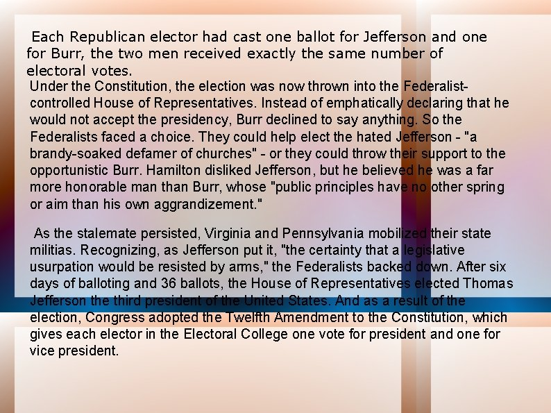 Each Republican elector had cast one ballot for Jefferson and one for Burr, the
