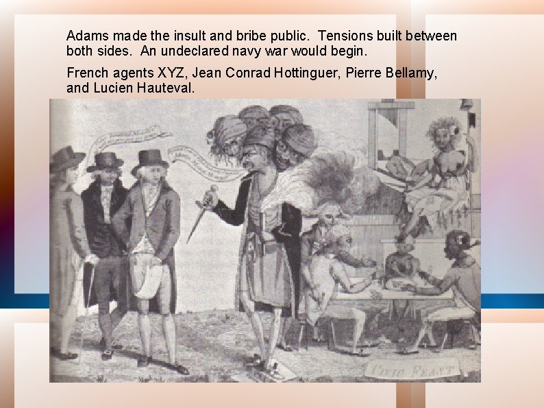 Adams made the insult and bribe public. Tensions built between both sides. An undeclared