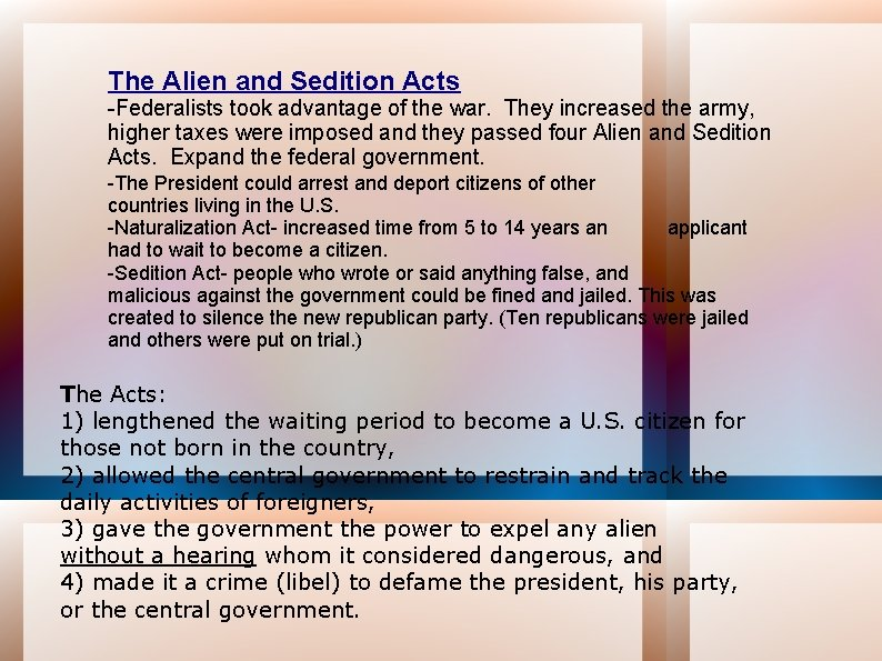 The Alien and Sedition Acts -Federalists took advantage of the war. They increased the