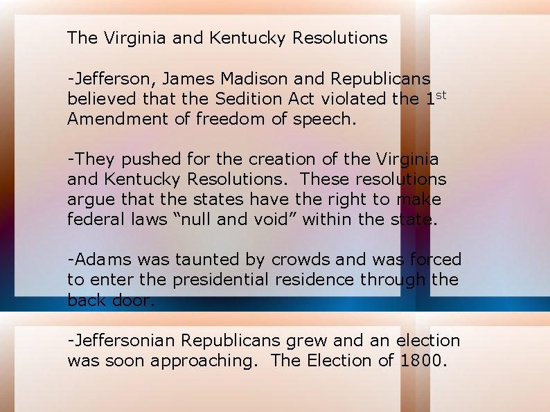 The Virginia and Kentucky Resolutions -Jefferson, James Madison and Republicans believed that the Sedition