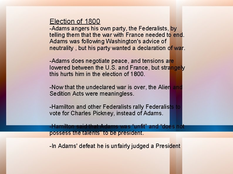 Election of 1800 -Adams angers his own party, the Federalists, by telling them that
