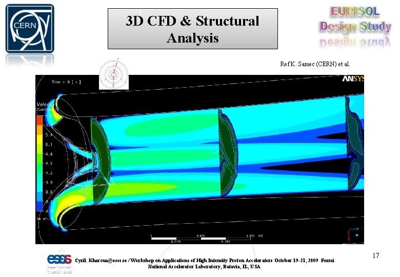 3 D CFD & Structural Analysis Ref K. Samec (CERN) et al. Cyril. Kharoua@esss.