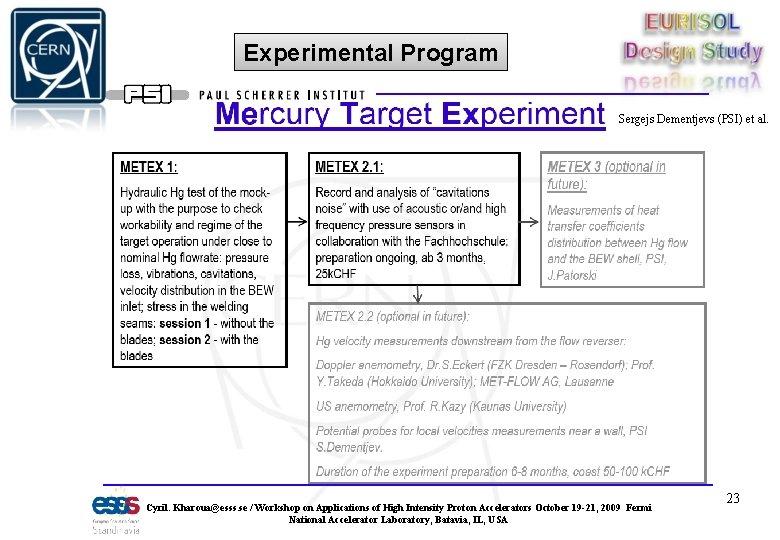 Experimental Program Sergejs Dementjevs (PSI) et al. Cyril. Kharoua@esss. se / Workshop on Applications