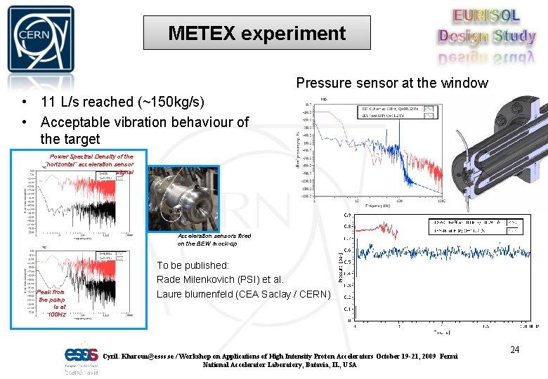 METEX experiment Pressure sensor at the window • 11 L/s reached (~150 kg/s) •