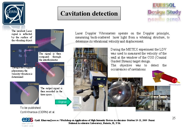 Cavitation detection The incident Laser signal is reflected by the surface of the vibrating