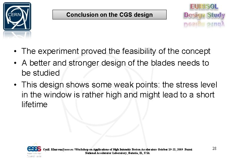 Conclusion on the CGS design • The experiment proved the feasibility of the concept