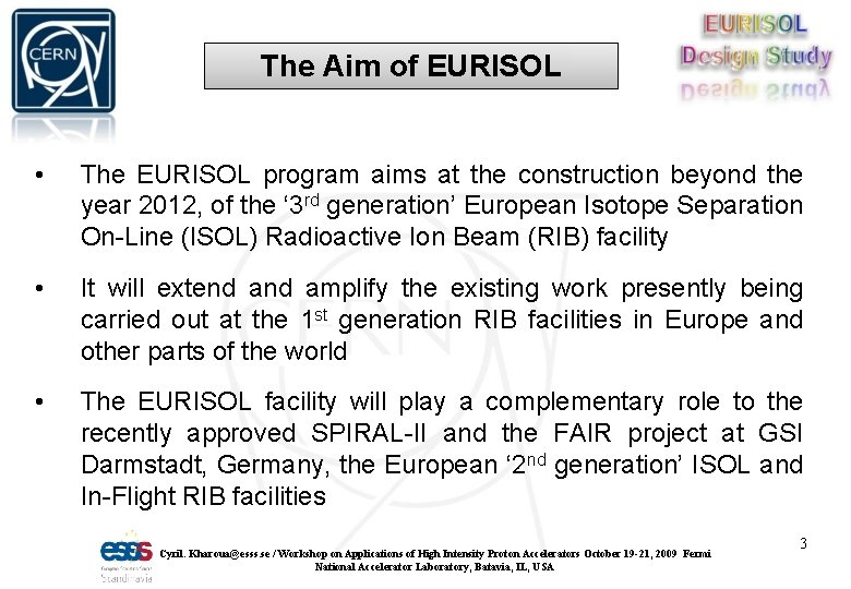 The Aim of EURISOL • The EURISOL program aims at the construction beyond the