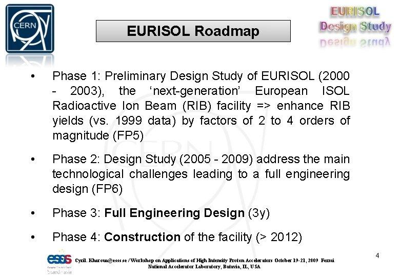 EURISOL Roadmap • Phase 1: Preliminary Design Study of EURISOL (2000 - 2003), the