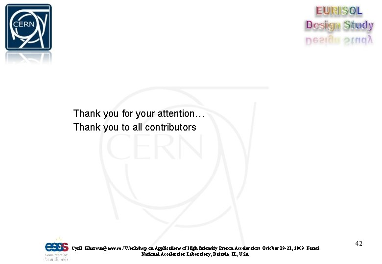 Thank you for your attention… Thank you to all contributors Cyril. Kharoua@esss. se /